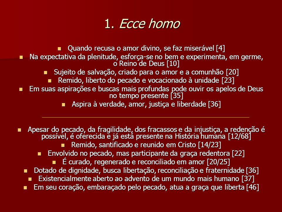 1. Ecce homo Quando recusa o amor divino, se faz miserável [4]